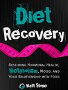 Diet Recovery: Restoring Hormonal Health, Metabolism, Mood, and Your Relationship with Food (Diet Recovery #1)