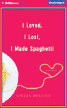 I Loved, I Lost, I Made Spaghetti: A Memoir