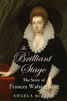 The Brilliant Stage The Story of Frances Walsingham