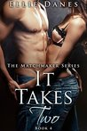 It Takes Two, Book 4: An Alpha Billionaire Romance  (The Matchmaker Series, #4)
