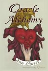 Oracle Alchemy: The Art of Transformation in Life and Card Reading