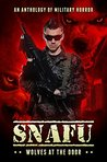 SNAFU: Wolves at the Door: An Anthology of Military Horror (SNAFU #3)