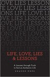 Life, Love, Lies & Lessons: A Journey Through Truth to Find an Authentic Life