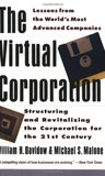The Virtual Corporation: Structuring and Revitalizing the Corporation for the 21st Century
