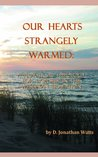 Our Hearts Strangely Warmed: A Practical Theology for Worship in the Wesleyan Tradition