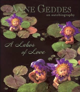 A Labor of Love by Anne Geddes