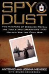 Spy Dust: Two Masters of Disguise Reveal the Tools & Operations That Helped Win the Cold War