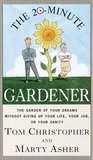 The 20-Minute Gardener: The Garden of Your Dreams Without Giving up Your Life, Your Job, or Your Sanity