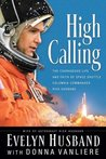 High Calling : The Courageous Life and Faith of Space Shuttle Columbia Commander Rick Husband
