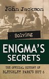 Solving Enigma's Secrets: The Official History of Bletchley Park's Hut 6
