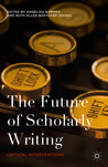 The Future of Scholarly Writing: Critical Interventions