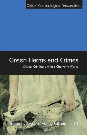 Green Harms and Crimes: Critical Criminology in a Changing World