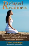 Relaxed readiness.: The workout for athletes, performers, and anyone needing to de-stress and achieve optimal performance.