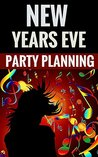New Years Eve Party Planning - Host An Awesome Party!