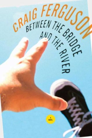 Between the Bridge and the River by Craig Ferguson