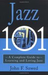 Jazz 101: A Complete Guide to Learning and Loving Jazz