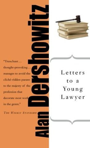 Letters to a Young Lawyer (Art of Mentoring by Alan M. Dershowitz