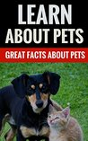 Learn About Pets - Great Facts About Pets