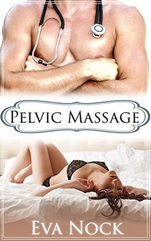 PELVIC MASSAGE - A KINKY SEX THERAPY APPOINTMENT: (MEDICAL EROTICA, SEXY DOCTOR, TABOO) (White Coat Label Book 1)