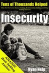 Insecurity: How To Overcome Social Anxiety, Relationship Jealousy and Stop Feeling Insecure (Stop Being Insecure, Relationship Jealousy, Overcome Insecurity, Book 1)
