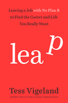 Leap: Leaving a Job with No Plan B to Find the Career and Life You Really Want