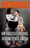 Confidence: How to Build Self Confidence, Overcome Shyness and Fear