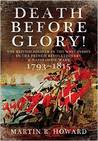 Death Before Glory: The British Soldier in the West Indies in the French Revolutionary and Napoleonic Wars 1793 -1815