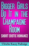 Bigger Girls Do It in the Champagne Room