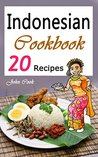 Indonesian Cookbook: 20 Indonesian Kitchen Recipes (Indonesian Cuisine, Indonesian Food, Indonesian Cooking, Indonesian Meals, Indonesian Kitchen, Indonesian Recipes)