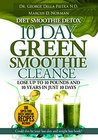 Diet Smoothie Detox, 10 Day Green Smoothie Cleanse: Lose up to 10 pounds and 10 years in just 10 days. Could this be your last diet and weight loss book? (healthy motivation strategies series Book 2)