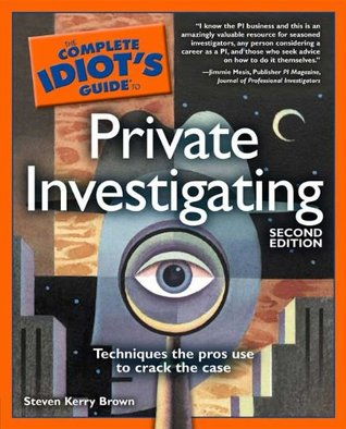 The Complete Idiot's Guide to Private Investigating by Steven Kerry Brown