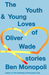 The Youth & Young Loves of Oliver Wade by Ben Monopoli
