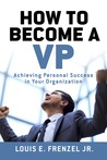 How to Become a VP: Achieving Personal Success in Your Organization.