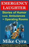 Emergency Laughter: Stories of Humor Inside Ambulances and Operating Rooms