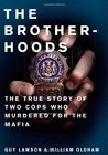 The Brotherhoods: The True Story of Two Cops Who Murdered for the Mafia