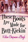These Boots Are Made for Butt-Kickin' by Kalan Chapman Lloyd