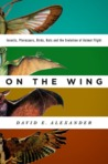 On the Wing: Insects, Pterosaurus, Birds, Bats and the Evolution of Animal Flight