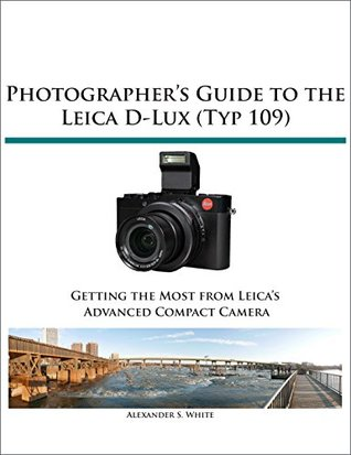 Photographer's Guide to the Leica D-Lux (Typ 109): Getting the Most from Leica's Advanced Compact Camera