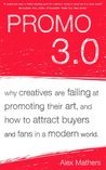 Promo 3.0: Why Creatives are Failing at Promoting their Art, and How to Attract Buyers and Fans in a Modern World.
