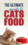 Cats food: The Ultimate Guide To Cats Food: Best Kitten Food And Recipes For A Healthy Diet
