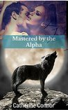 Mastered by the Alpha (A BBW werewolf erotic romance) (The Cold Rocks Pack Book 1)