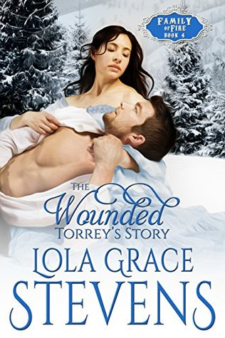 The Wounded: Torrey's Story (Family of Fire, #4)