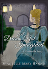 A Dream Not Imagined by Shantelle Mary Hannu