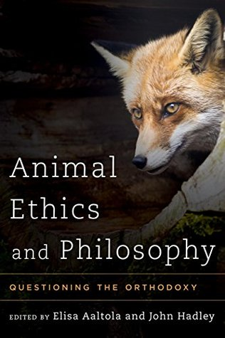 Animal Ethics and Philosophy: Questioning the Orthodoxy