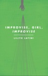 Improvise, Girl, Improvise by Lilith Latini