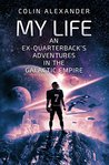 My Life: An Ex-Quarterback's Adventures In The Galactic Empire