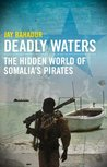 Deadly Waters: the hidden world of Somalia's pirates