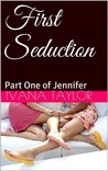 First Seduction (Part One of Jennifer Book 1)