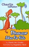 Dinosaur Jokes for Kids by Charlie The Cavalier