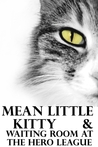 """""""Mean Little Kitty"""" and """"Waiting Room at the Hero League"""""""